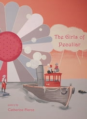The Girls of Peculiar ebook by Catherine Pierce