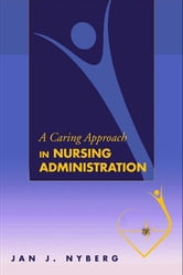 A Caring Approach in Nursing Administration ebook by Jan J. Nyberg
