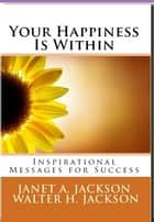 Your Happiness Is Within ebook by Janet & Walter Jackson