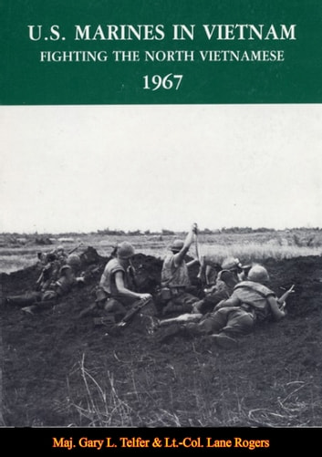 U.S. Marines In Vietnam: Fighting The North Vietnamese, 1967 ebook by Maj. Gary L.  Telfer,Lt.-Col. Lane Rogers,Dr. V. Keith Fleming Jr.