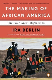 The Making of African America - The Four Great Migrations ebook by Ira Berlin