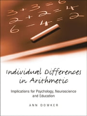 Individual Differences in Arithmetic - Implications for Psychology, Neuroscience and Education ebook by Ann Dowker