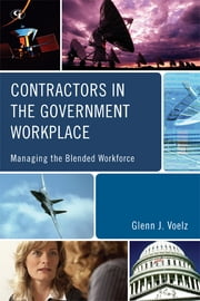 Contractors in the Government Workplace - Managing the Blended Workforce ebook by Glenn J. Voelz