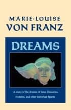 Dreams - A Study of the Dreams of Jung, Descartes, Socrates, and Other Historical Figures ebook by Marie-Louise von Franz