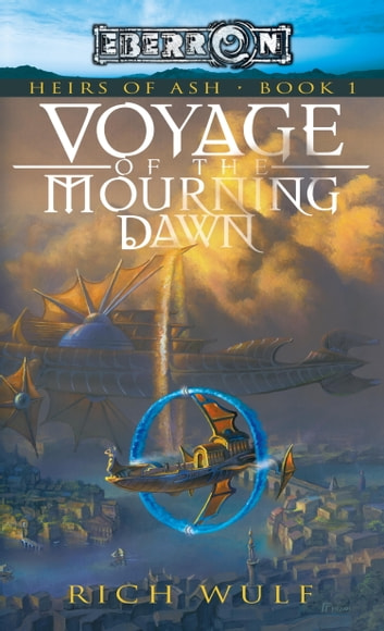 Voyage of the Mourning Dawn - Heirs of Ash, Book 1 ebook by Rich Wulf
