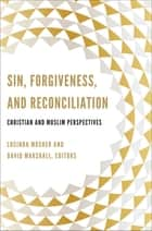 Sin, Forgiveness, and Reconciliation - Christian and Muslim Perspectives ebook by Lucinda Mosher, David Marshall