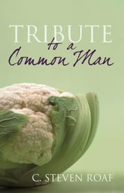 Tribute to a Common Man ebook by C. Steven Roaf