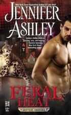 Feral Heat ebook by Jennifer Ashley