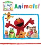 Elmo's World: Animals! (Sesame Street Series) ebook by Sesame Workshop, Sesame Workshop