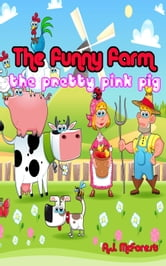 The pretty pink pig - The Funny Farm, #1 ebook by A.J. McForest