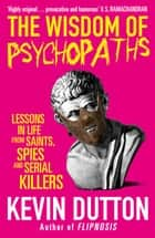 The Wisdom of Psychopaths ebook by Kevin Dutton