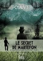 Les Enquêtes d'Hadrien Allonfleur sous le Second Empire - Tome 5 - Le Secret de Martefon eBook by Irène Chauvy