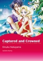 Captured and Crowned (Harlequin Comics) ebook by Janette Kenny,Kinuko Nakayama