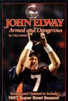 John Elway: Armed & Dangerous ebook by Clay Latimer