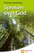Spreken over God - pastorale handreiking ebook by PKN