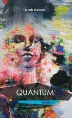 Quantum - Book 3 - Soliloquy's Labyrinth Series ebook by Truth Devour