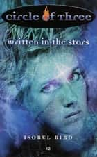 Circle of Three #12: Written in the Stars ebook by Isobel Bird