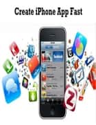 Create Iphone App Fast ebook by V.T.
