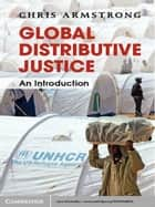 Global Distributive Justice ebook by Chris Armstrong