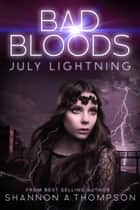 Bad Bloods: July Lightning ebook de Shannon A. Thompson