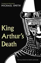 King Arthur's Death - The Alliterative Morte Arthure ebook by Michael Smith