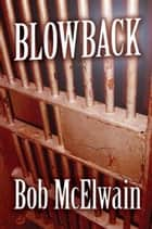 Blowback ebook by Bob McElwain