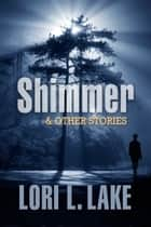 Shimmer & Other Stories ebook by Lori L. Lake