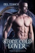 Stone Cold Lover - Winged & Dangerous, #1 ebook by Mel Teshco