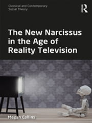 The New Narcissus in the Age of Reality Television ebook by Megan Collins