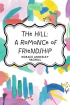 The Hill: A Romance of Friendship ebook by Horace Annesley Vachell