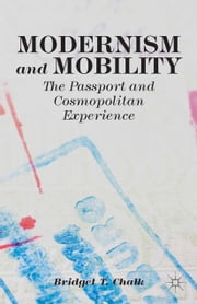 Modernism and Mobility - The Passport and Cosmopolitan Experience ebook by B. Chalk