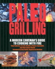 Paleo Grilling - A Modern Caveman's Guide to Cooking with Fire ebook by Tony Federico,James William Phelan,Kubal