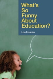 What?s So Funny About Education? ebook by Lou Fournier