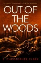 Out of the Woods ebook by E. Christopher Clark