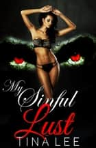 Erotica: My sinful Lust ebook by Tina Lee
