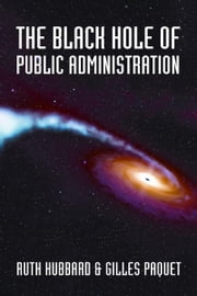 The Black Hole of Public Administration ebook by Ruth Hubbard,Gilles Paquet