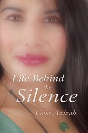 Life Behind the Silence ebook by Gina Azizah