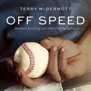 Off Speed - Baseball, Pitching, and the Art of Deception audiobook by Terry McDermott