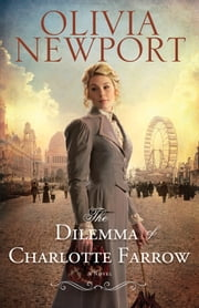 Dilemma of Charlotte Farrow, The (Avenue of Dreams Book #2) - A Novel ebook by Olivia Newport