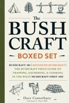 The Bushcraft Boxed Set - Bushcraft 101; Advanced Bushcraft; The Bushcraft Field Guide to Trapping, Gathering, & Cooking in the Wild; Bushcraft First Aid ebook by Dave Canterbury, Ph.D. Jason A. Hunt