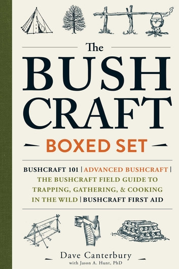 The Bushcraft Boxed Set - Bushcraft 101; Advanced Bushcraft; The Bushcraft Field Guide to Trapping, Gathering, & Cooking in the Wild; Bushcraft First Aid ebook by Dave Canterbury,Ph.D. Jason A. Hunt