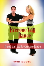 Everone Can Dance - If You Can Walk You Can Dance ebook by Will Scott