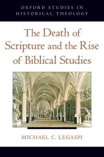 The Death of Scripture and the Rise of Biblical Studies ebook by Michael C. Legaspi