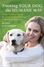 Training Your Dog the Humane Way ebook by Alana Stevenson