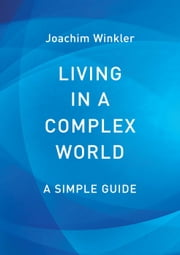 Living in a Complex World - A Simple Guide ebook by Joachim Winkler