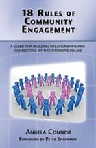18 Rules of Community Engagement ebook by Angela Connor