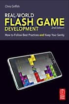 Real-World Flash Game Development ebook by Christopher Griffith