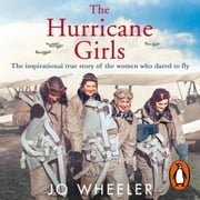 The Hurricane Girls - The inspirational true story of the women who dared to fly audiobook by Jo Wheeler