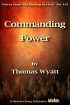 Commanding Power ebook by Thomas Wyatt