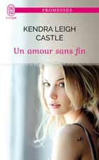 Un amour sans fin ebook by Kendra Leigh Castle, Carole Pauwels